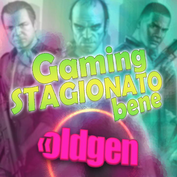 Old Gen PODCAST #22 - Gaming Stagionato Bene