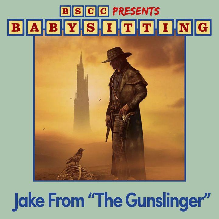 "BSCC Presents: Babysitting Jake From ""The Gunslinger"""