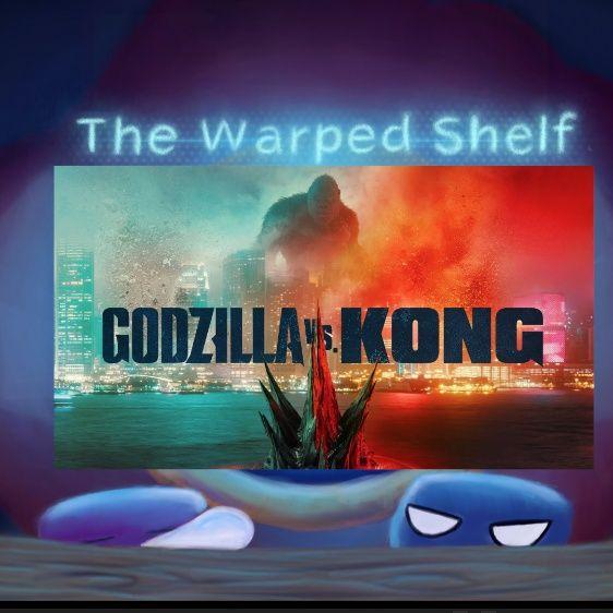 The Warped Shelf - Godzilla Vs Kong