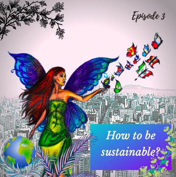 Episode 3- How to be more sustainable?