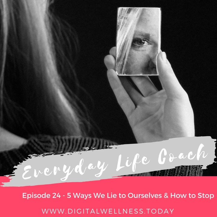 Episode 24 - 5 Ways We Lie to Ourselves & How to Stop