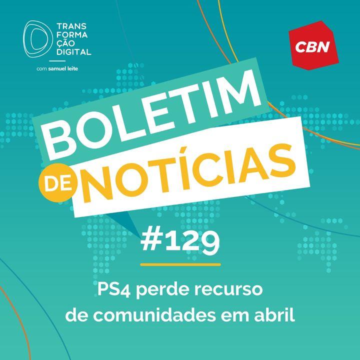 Transformação Digital CBN - Boletim de Notícias #129 - PS4 perde recurso de comunidades em abril