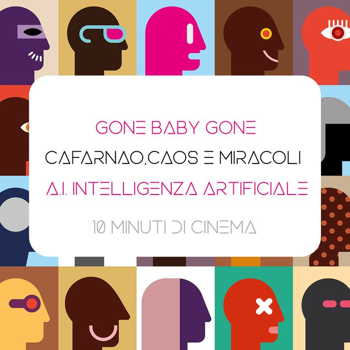 5 - Gone baby gone - Cafarnao, caos e miracoli - A.I. Intelligenza artificiale