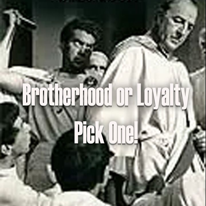Would You Rather have Brotherhood or Loyalty