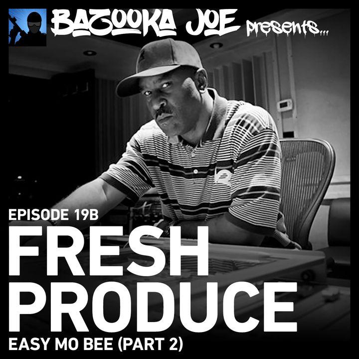 EP#19B - Fresh Produce (Easy Mo Bee)