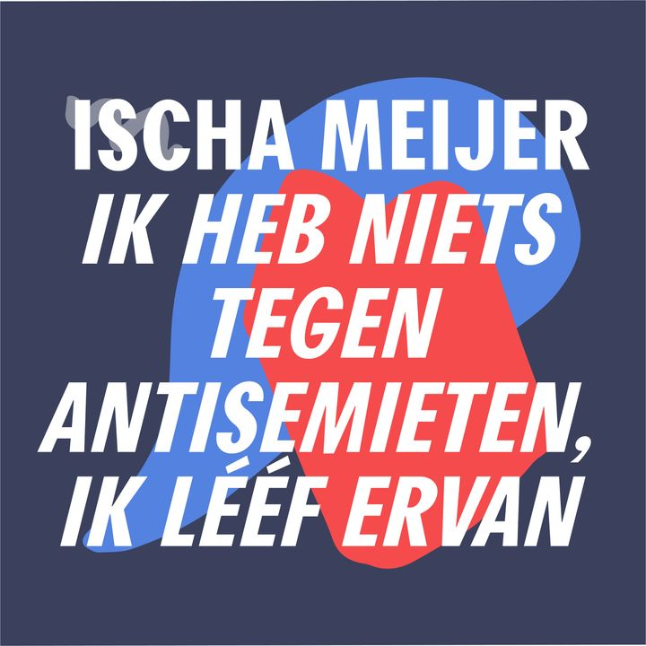 S3 #7 - Hallo, aandacht, naar ons luisteren!   'Ik heb niets tegen antisemieten, ik lééf ervan' - Ischa Meijer
