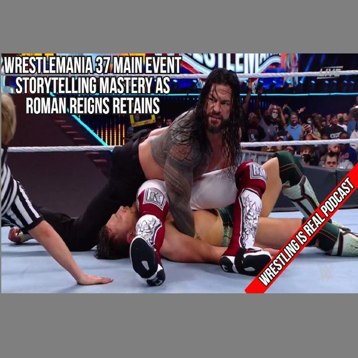 Wrestlemania 37 Night 2: Main Event Storytelling Mastery As Roman Reigns Retains KOP041121-605