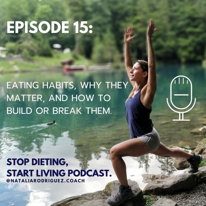 Episode 15: Eating Habits, Why They Matter, and How to Build or Break Them.