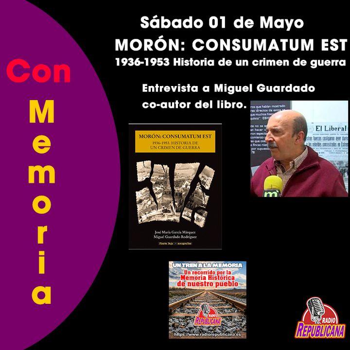 """CON MEMORIA. Programa #30 - Entrevista a Miguel Guardado, coautor del libro: """"MORÓN: CONSUMATUM EST"""""""
