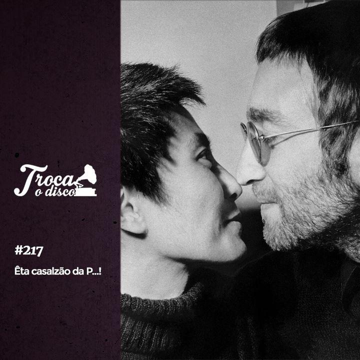 Troca o Disco #217: Êta Casalzão da P...!!!