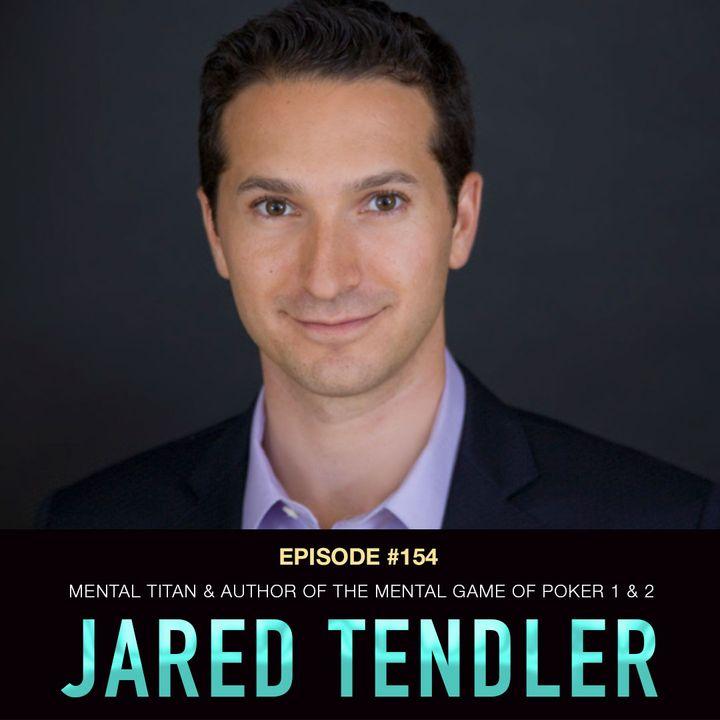 #154 Jared Tendler: Mental Game TITAN & Author of The Mental Game of Poker 1 & 2