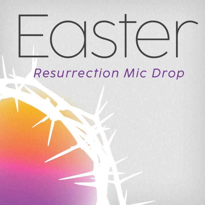 Easter Sunday- Resurrection Mic Drop