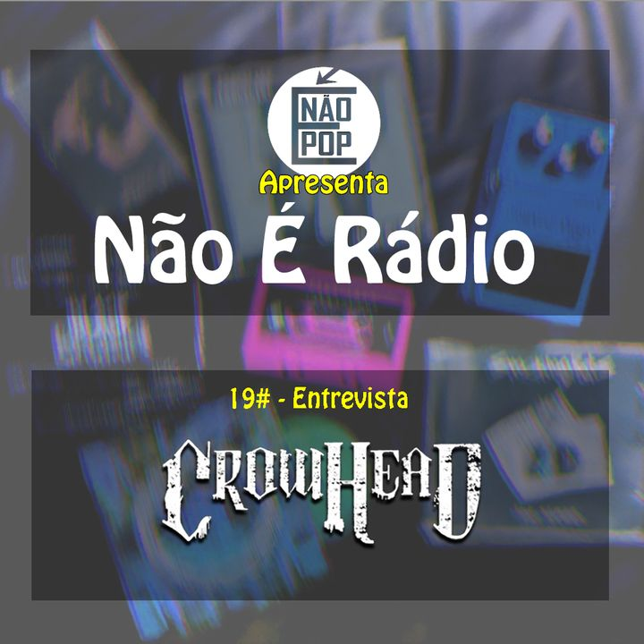 NÃO É RÁDIO #19 - Entrevista CrowHead