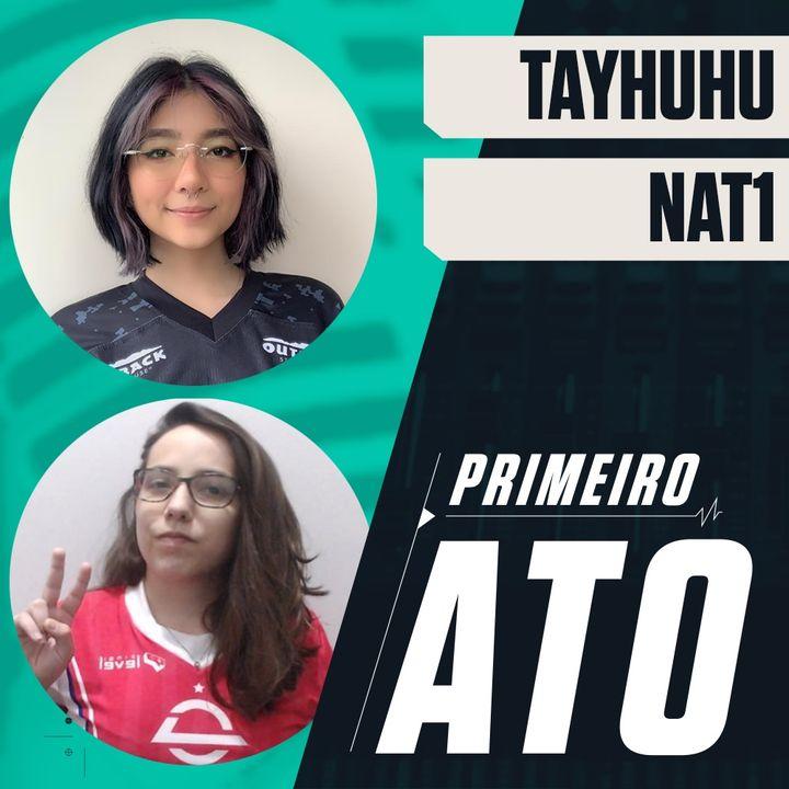 Primeiro Ato #19 // nat1, tayhuhu e o VCT Game Changers Series Brazil