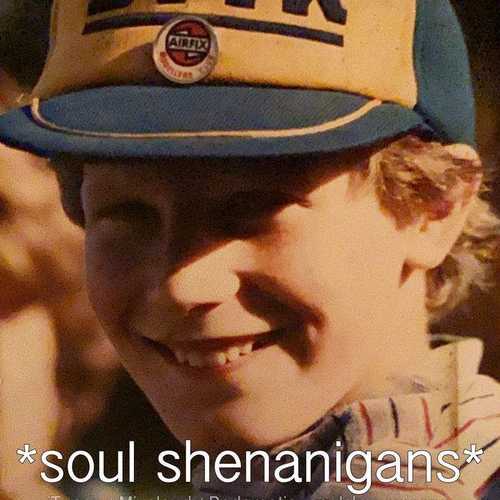 EP 563 ::: Soul Shenanigans ::: 2020 July 17th