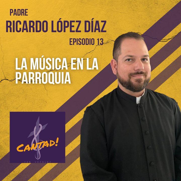 Ep. 13 - La música en la parroquia - P. Ricardo López