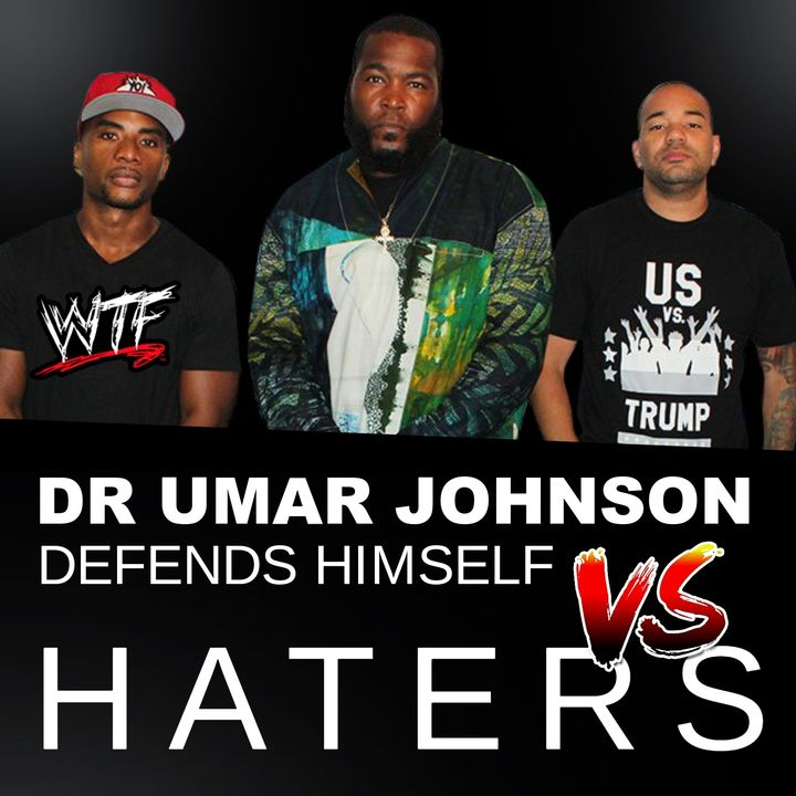 DR UMAR JOHNSON Addresses HIS HATERS (JUDGE BROWN +THE BREAKFAST CLUB)