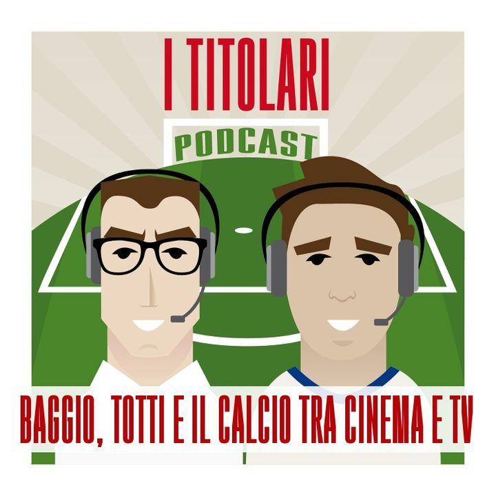 Ep. 47 - Baggio, Totti e il calcio tra cinema e TV