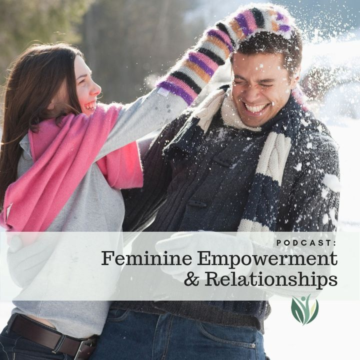 Feminine Empowerment and Relationships