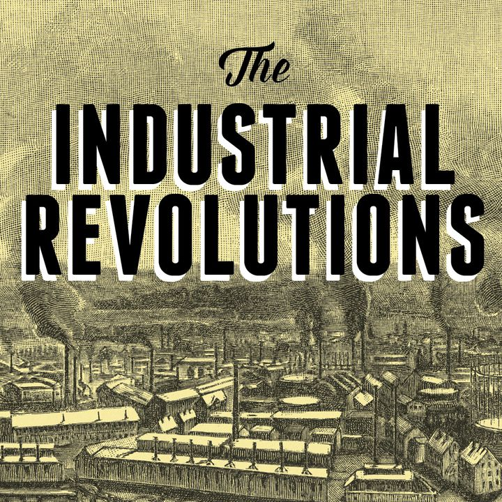 The Industrial Revolutions