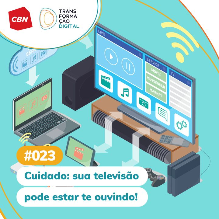 Transformação Digital CBN #23 - Cuidado: Sua televisão pode estar te ouvindo!