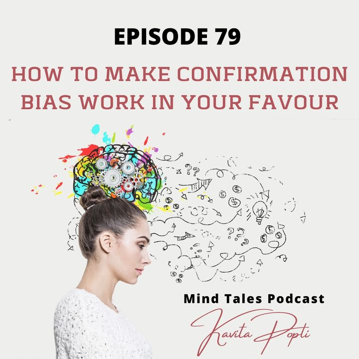 Episode79 - How to make confirmation bias work in your favour