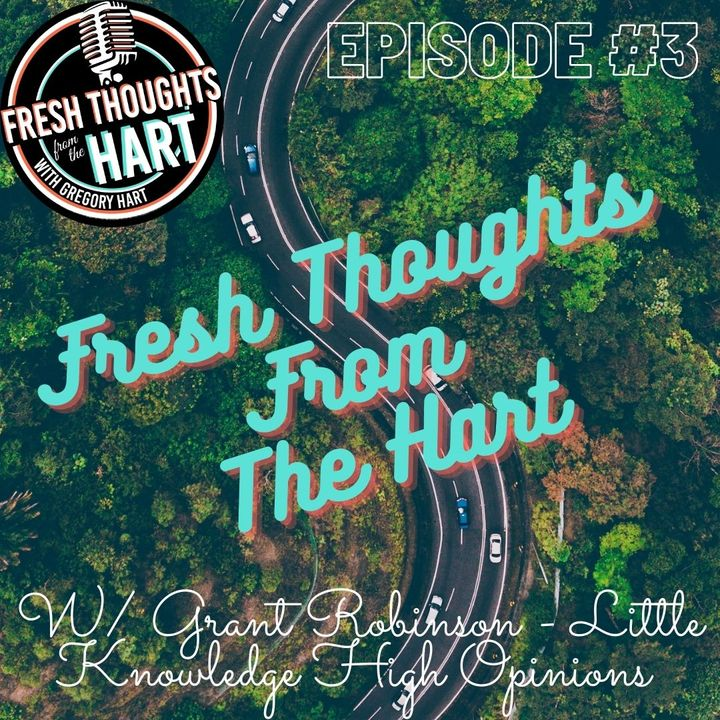 Ep.3 W/ Grant Robinson - Little Knowledge High Opinions