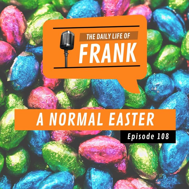 Episode 108 - A Normal Easter