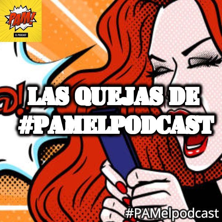 Las Quejas de #PAMelpodcast T2021
