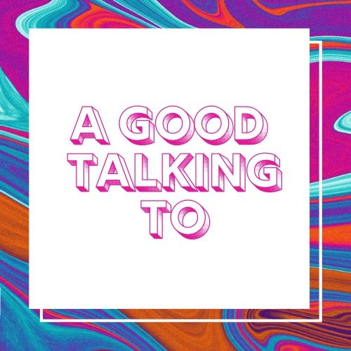 A Good Talking To
