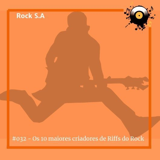 #032 - Os 10 maiores criadores de riffs da história do Rock