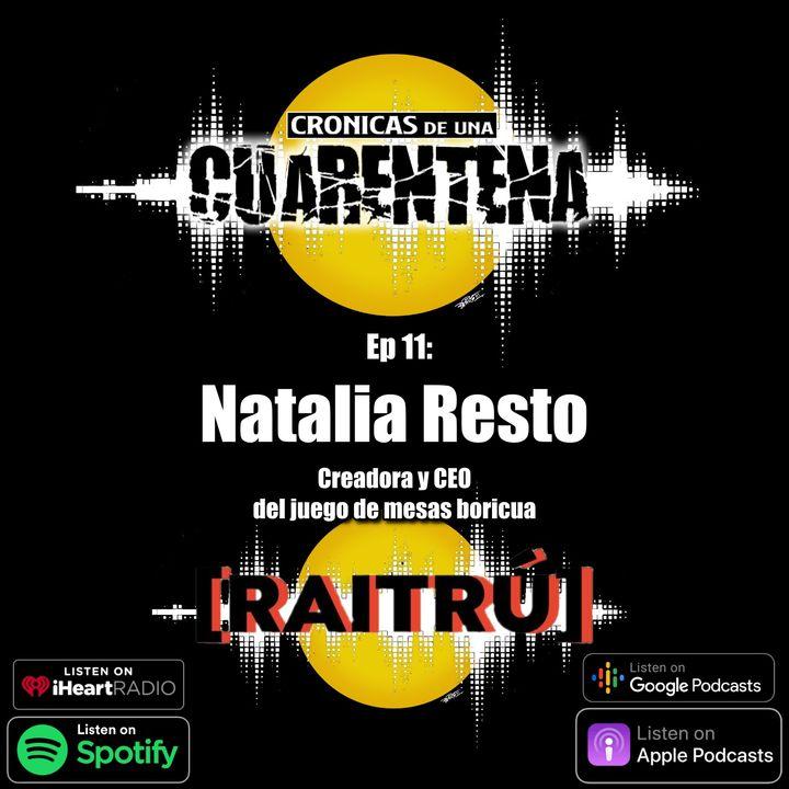 Ep 11: Natalia Resto [Raitrú]