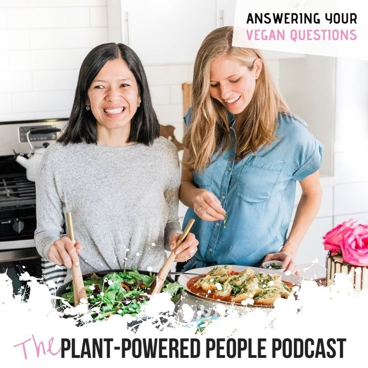 Ep. 46 - Answering Your Plant-Based Questions