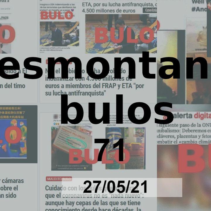 Desmontando bulos 71 - 27/05/21