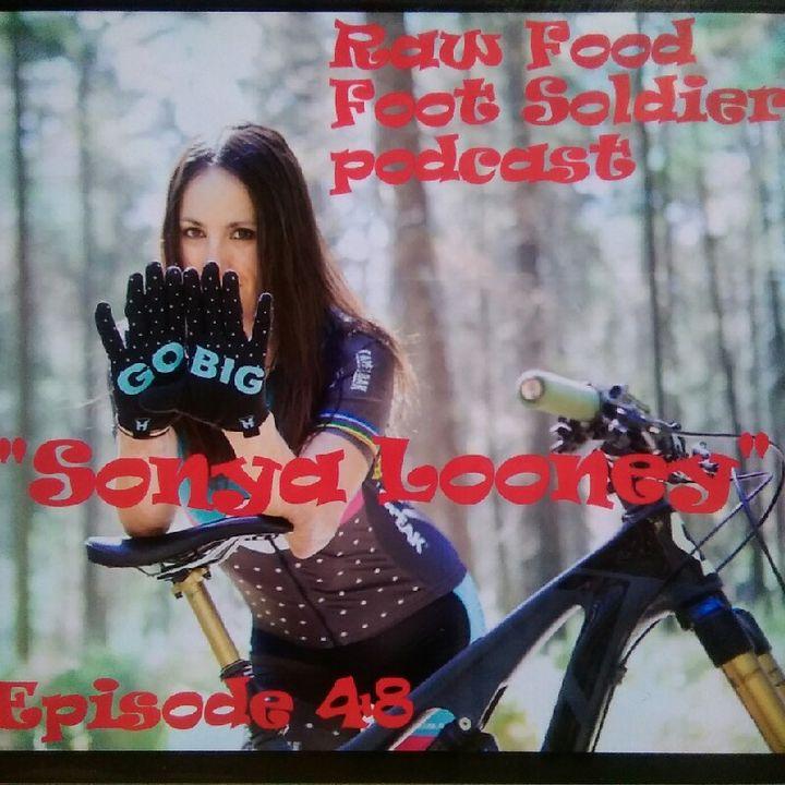 "Episode 48 ""Sonya Looney"" Plant based Professional World Champion Mountain Biker, Motivational Speaker, Podcaster, Adventure Athlete!"