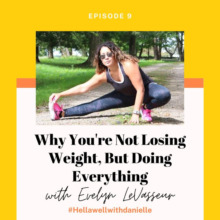 EP 9: Why You're Not Losing Weight, But Doing Everything with Evelyn LeVasseur