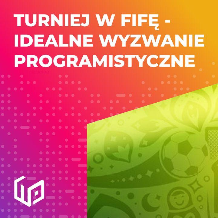 PTW S01E04 - TURNIEJ W FIFĘ - IDEALNE WYZWANIE PROGRAMISTYCZNE!