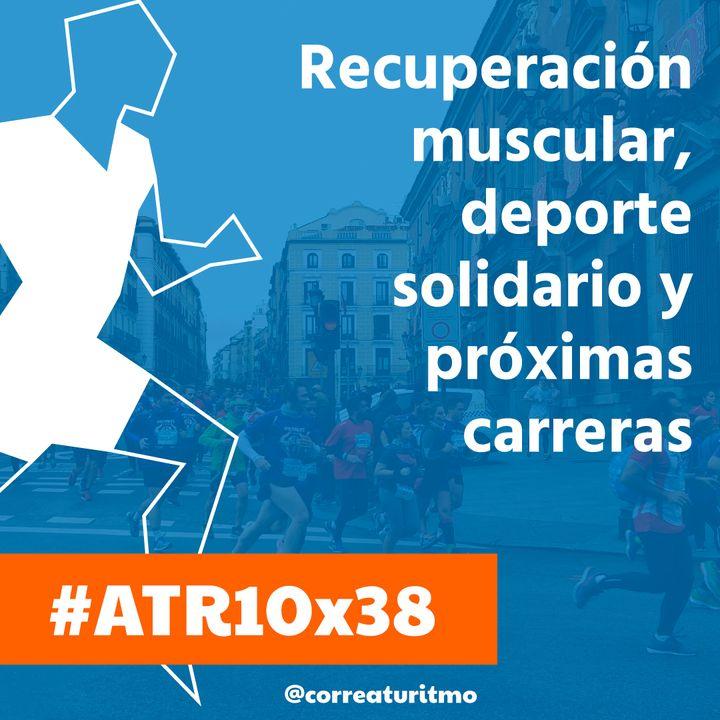 ATR 10x38 - Recuperación muscular, deporte solidario y próximas carreras