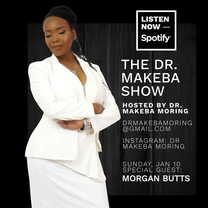THE DR MAKEBA SHOW (BACK TO THE BASICS SERIES) :: SPECIAL GUEST:  MORGAN BUTTS