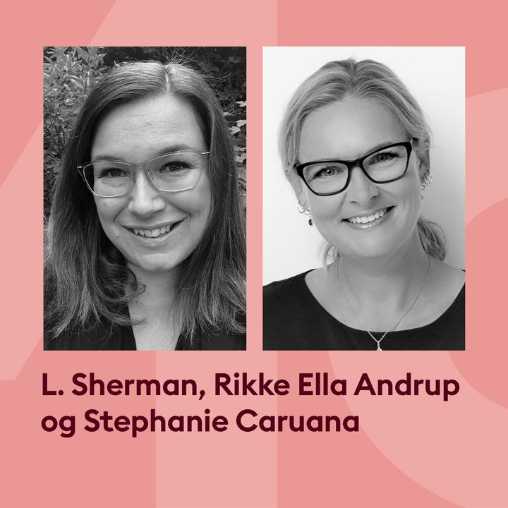 L. Sherman & Rikke Ella Andrup i samtale med Stephanie Caruana