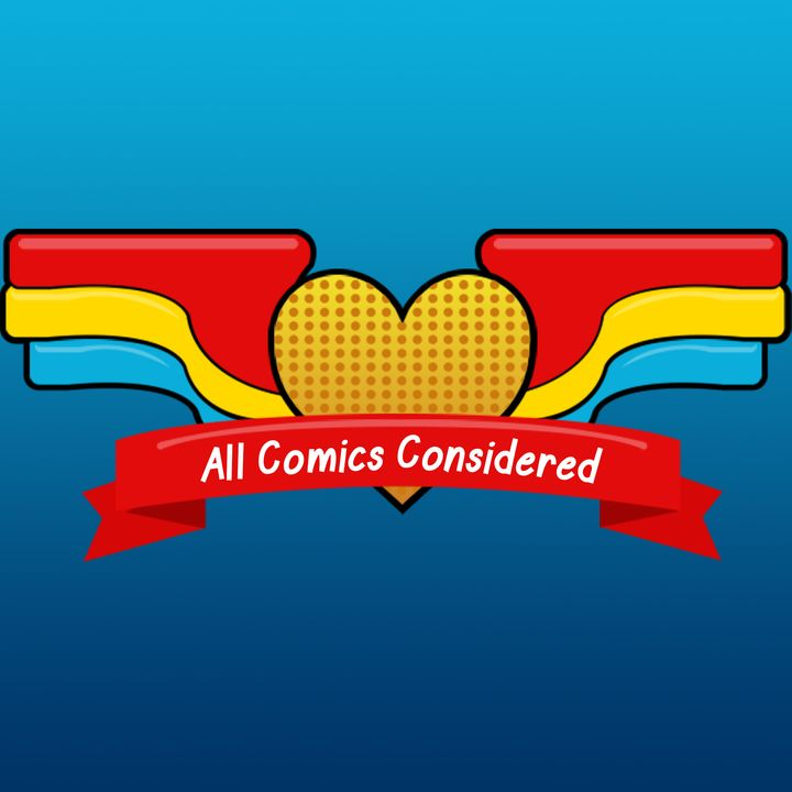 All Comics Considered: Episode 11