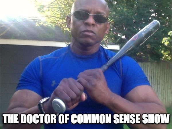 The Doctor Of Common Sense Show (7-28-21)