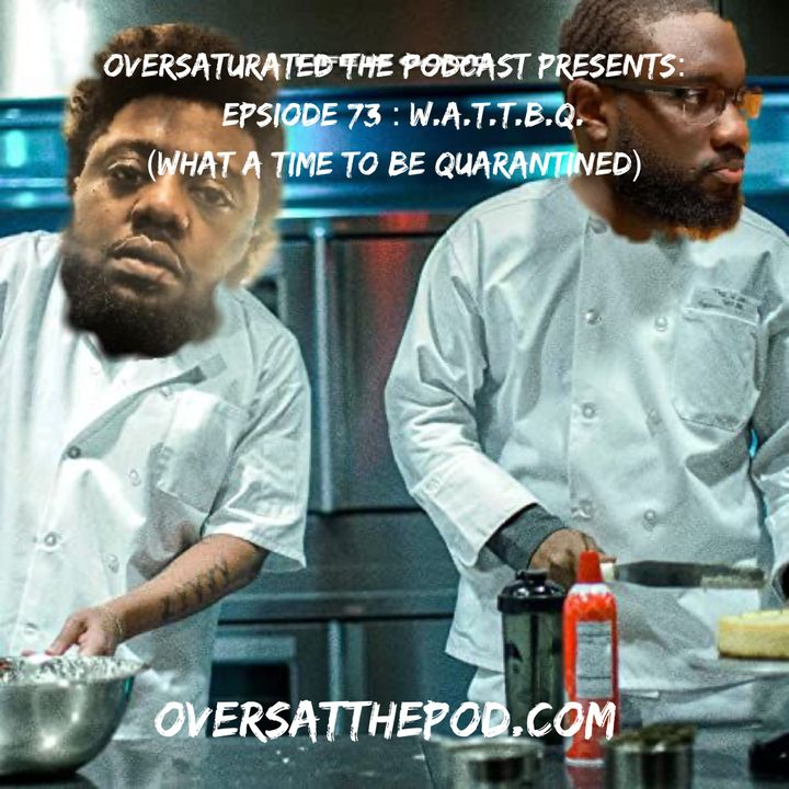 Episode 73 - W.A.T.T.B.Q. (What A Time To Be Quarantined)
