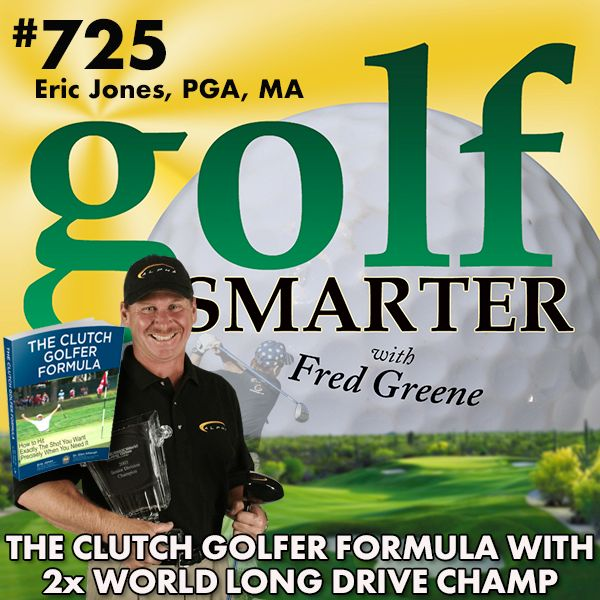 The Clutch Golfer Formula with 2x World Long Drive Champion Eric Jones, PGA