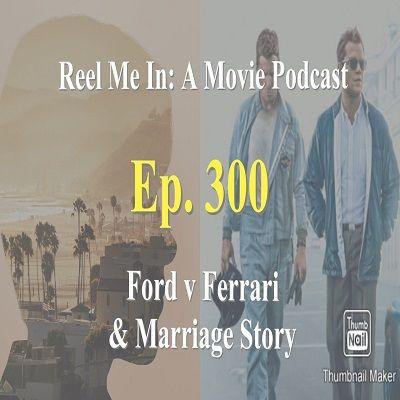 Ep. 300: Ford v Ferrari & Marriage Story