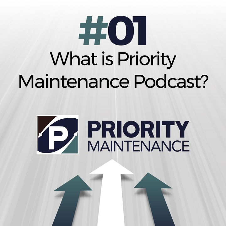 What is Priorirty Maintenance Podcast? - Ep.01