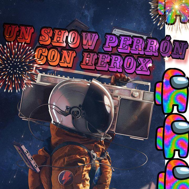 Un Show Perrón con Herox