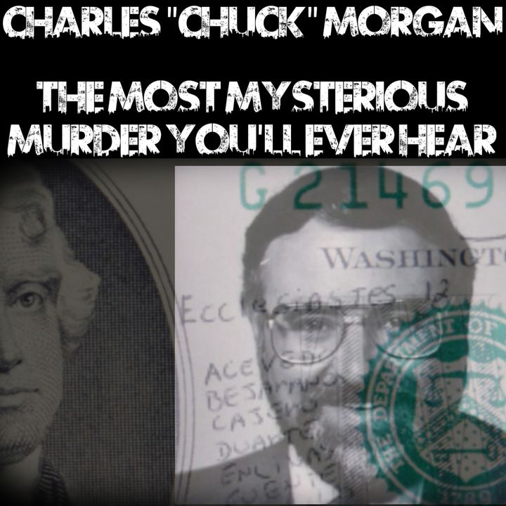 "Charles ""Chuck"" Morgan: The Most Mysterious Murder You'll Ever Hear"