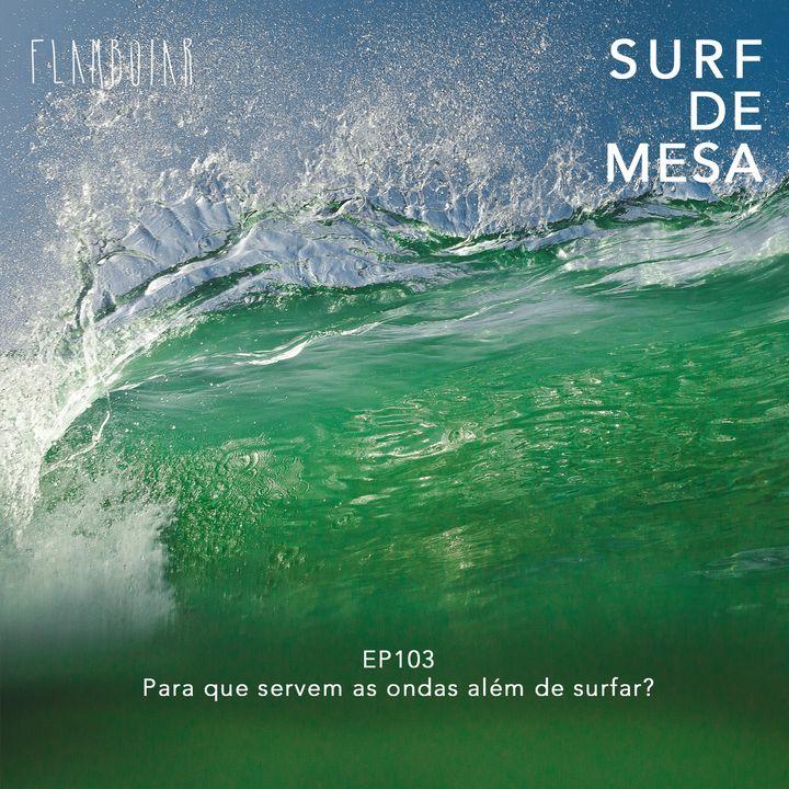 103 -Para que servem as ondas além de surfar?