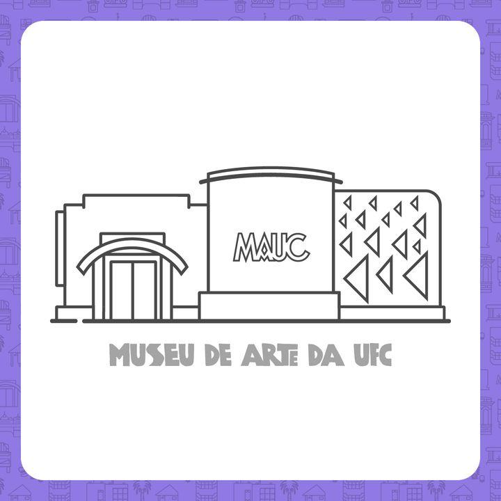 Museu de Arte da UFC (MAUC) - A UFC é massa